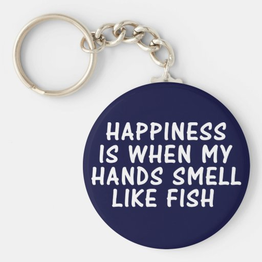 Happiness Is When My Hands Smell Like Fish Keychain Zazzle