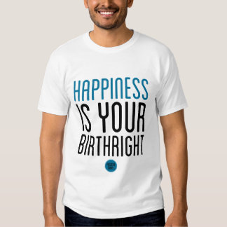 """""""Happiness Is Your Birthright"""" T-Shirt"""