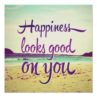 Happiness Looks Good on You Poster