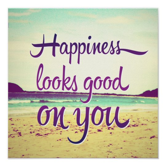 Happiness Looks Good On You Poster Zazzlecom