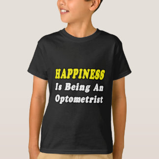 Happiness...Optometrist T-Shirt