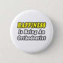 Happiness...Orthodontist Button