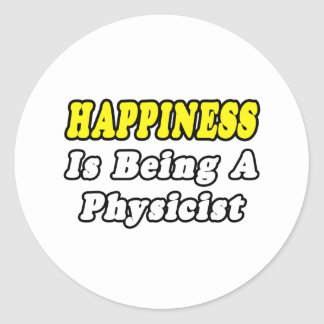 Happiness...Physicist Classic Round Sticker