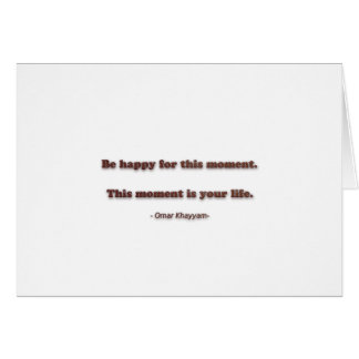 Happiness Quote by Omar Khayyam - Be happy for thi Card