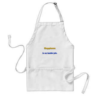 Happiness Quote - Happiness is an inside job. Adult Apron