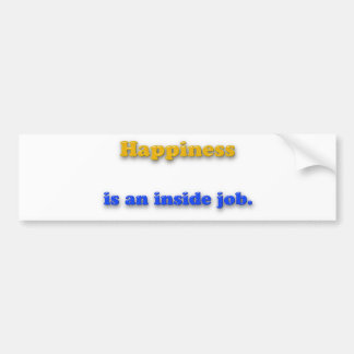 Happiness Quote - Happiness is an inside job. Bumper Sticker