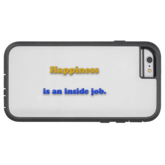 Happiness Quote - Happiness is an inside job. Tough Xtreme iPhone 6 Case