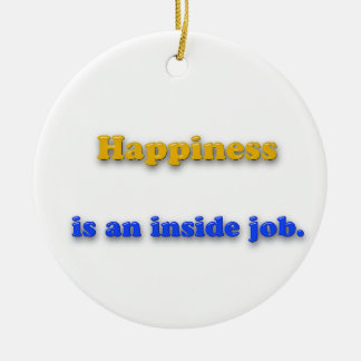 Happiness Quote - Happiness is an inside job. Double-Sided Ceramic Round Christmas Ornament