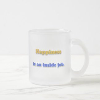 Happiness Quote - Happiness is an inside job. Frosted Glass Mug