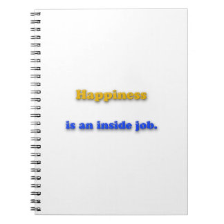 Happiness Quote - Happiness is an inside job. Notebook