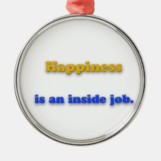Happiness Quote - Happiness is an inside job. Round Metal Christmas Ornament