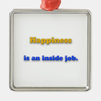 Happiness Quote - Happiness is an inside job. Square Metal Christmas Ornament