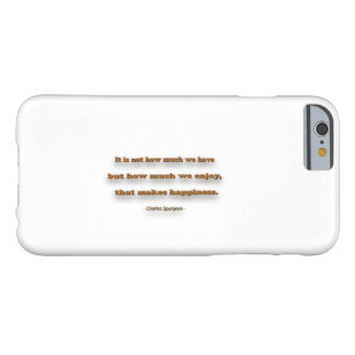 Happiness Quote - It is not how much we have, … Barely There iPhone 6 Case