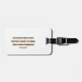 Happiness Quote - It is not how much we have, … Luggage Tag