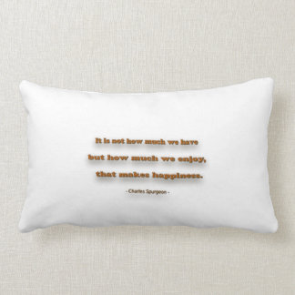 Happiness Quote - It is not how much we have, … Lumbar Pillow