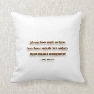 Happiness Quote - It is not how much we have, … Throw Pillow