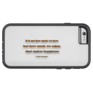 Happiness Quote - It is not how much we have, … Tough Xtreme iPhone 6 Case