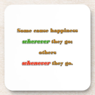 Happiness Quote - Some cause happiness wherever  … Beverage Coaster