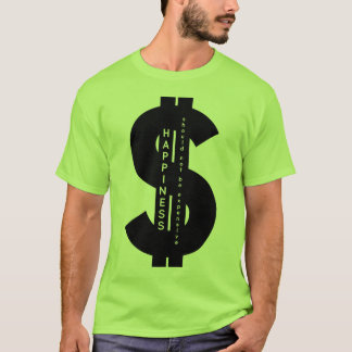 Happiness should not be expensive (dollar) T-Shirt