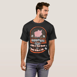 Happiness Starts Wet Nose Ends Tail Pig Tshirt