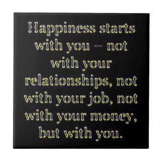 HAPPINESS STARTS WITH YOU NOT RELATIONSHIPS MONEY SMALL SQUARE TILE