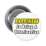 Happiness...Veterinarian Pinback Button