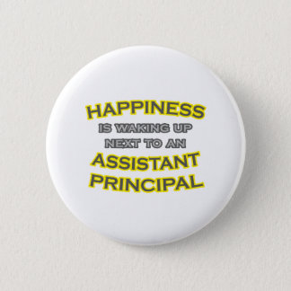 Happiness .. Waking Up .. Assistant Principal Pinback Button