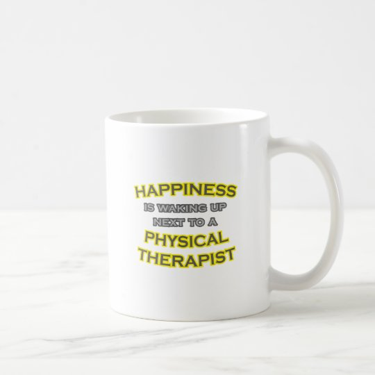 Happiness .. Waking Up .. Physical Therapist Coffee Mug