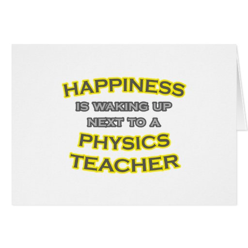 Happiness .. Waking Up .. Physics Teacher Greeting Cards
