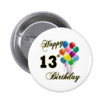 Happy 13th Birthday Gifts and Birthday Apparel Pinback Button