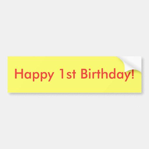 Happy 1st Birthday! Car Bumper Sticker