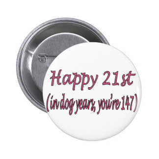 Happy 21st and Dog Years Pinback Button