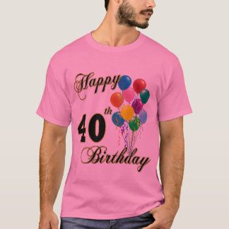 Happy 40th Birthday Gifts and Birthday Apparel T-Shirt