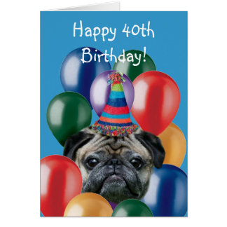Happy 40th Birthday pug dog greeting card