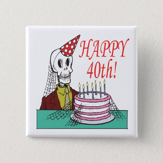 Happy 40th pinback button