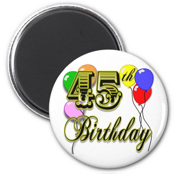 Happy 45th Birthday Merchandise 2 Inch Round Magnet