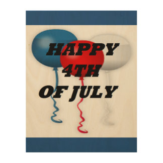 """HAPPY 4TH OF JULY"" BALLOONS WOOD PRINT"
