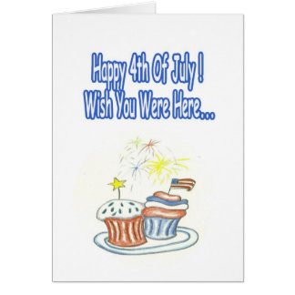 Happy 4th Of July Wish You Were Here! Card
