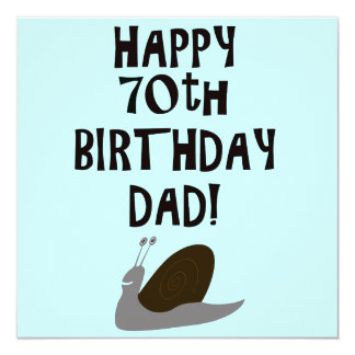 Happy 70th Birthday Dad and snail 5.25x5.25 Square Paper Invitation Card