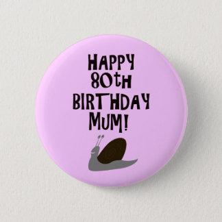 Happy 80th Birthday Mum! Pinback Button