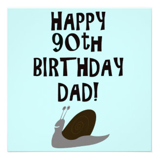 Happy 90th Birthday Dad and snail Invite