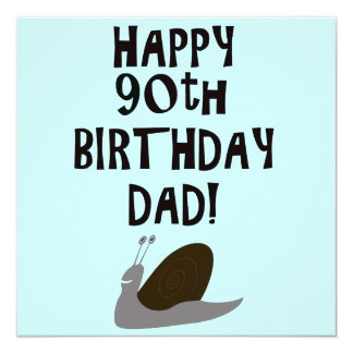 Happy 90th Birthday Dad and snail 5.25x5.25 Square Paper Invitation Card