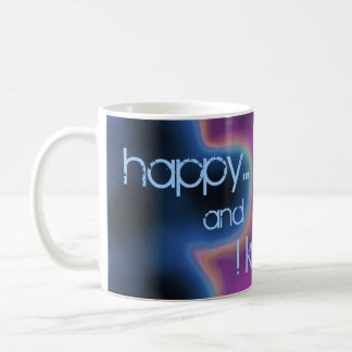Happy... and I know it...Mug Coffee Mug