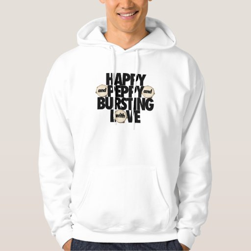 Happy and Peppy and Bursting With Love sweatshirt