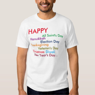 Happy Any-Holiday-You-Care-to-Celebrate Tee Shirt