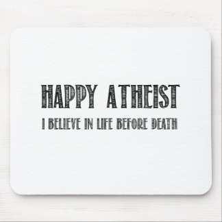 Happy Atheist i believe in life before death Mouse Pad