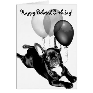 Happy Belated Birthday French Bulldog Greeting Card