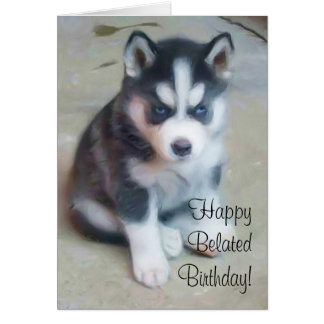 Happy Belated Birthday Husky greeting card