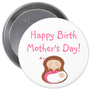 Happy Birth Mother's Day Button