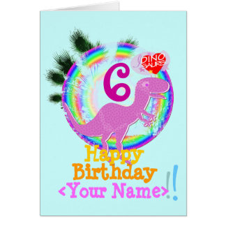 Happy Birthday 6 Years, Your Name T-Rex Card